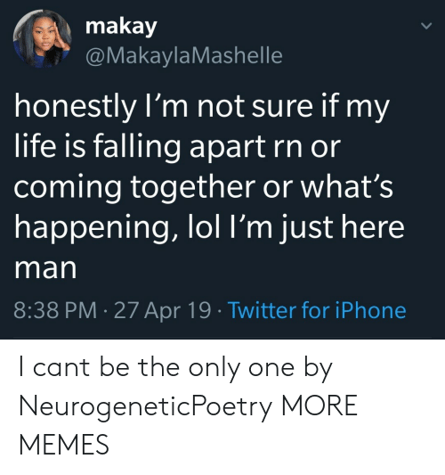 I cant be the only one by NeurogeneticPoetry MORE MEMES