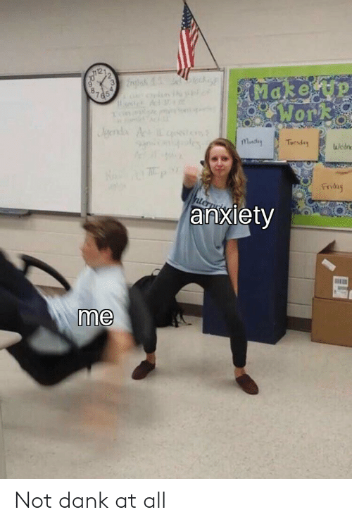 Dank, Friday, and Anxiety: Make  0  Wor  Friday  anxiety  me Not dank at all