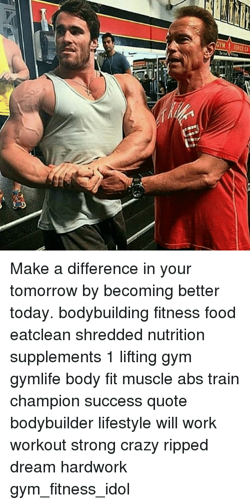 Crazy, Food, And Gym: Make A Difference In Your Tomorrow By Becoming Better