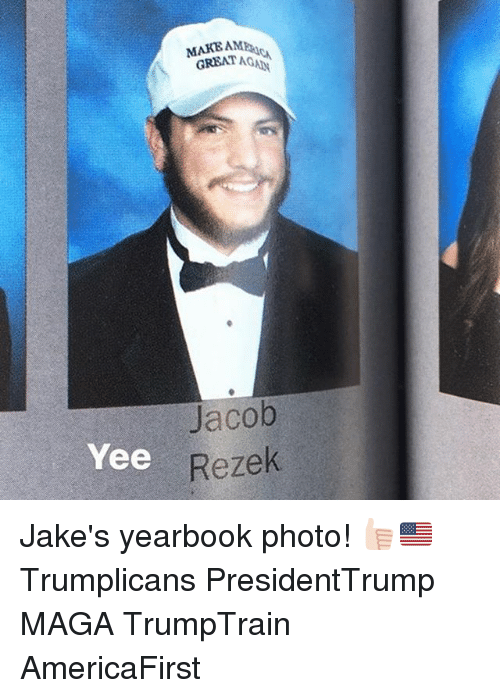 Memes, Yee, and 🤖: MAKE A  GREAT AG  Jacob  Yee  Rezek Jake's yearbook photo! 👍🏻🇺🇸 Trumplicans PresidentTrump MAGA TrumpTrain AmericaFirst