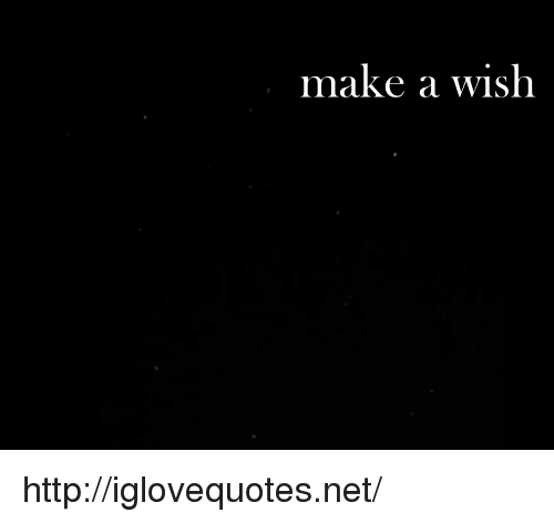 Http, Net, and Make A: make a wish http://iglovequotes.net/