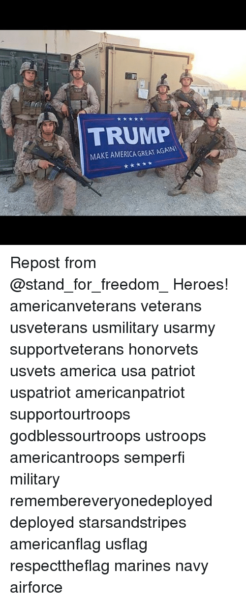 America, Memes, and Heroes: MAKE AMERICA GREAT AGAIN Repost from @stand_for_freedom_ Heroes! americanveterans veterans usveterans usmilitary usarmy supportveterans honorvets usvets america usa patriot uspatriot americanpatriot supportourtroops godblessourtroops ustroops americantroops semperfi military remembereveryonedeployed deployed starsandstripes americanflag usflag respecttheflag marines navy airforce