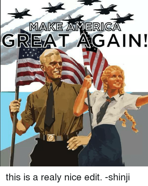 America, Nice, and Greatness: MAKE  AMERICA  GREAT AGAIN! this is a realy nice edit. -shinji
