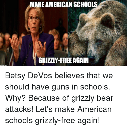 make american schools grizzly free again betsy devos believes that we 12346000 make american schools grizzly free again betsy devos believes that