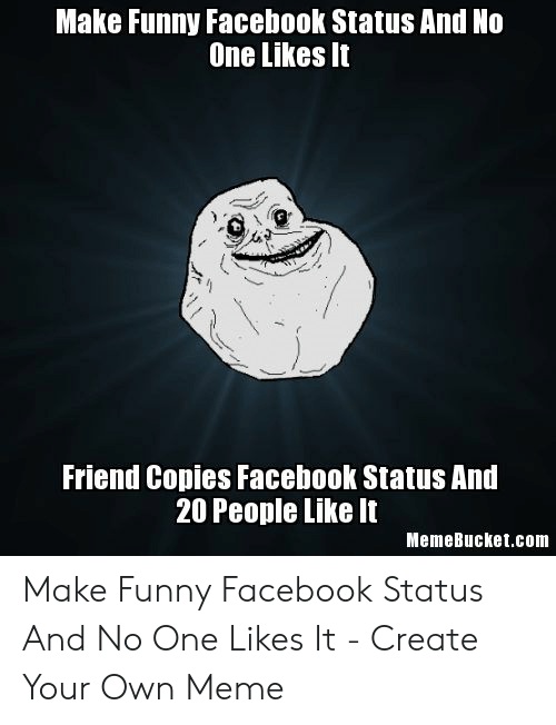Make Funny Facebook Status and No One Likes It Friend Copies