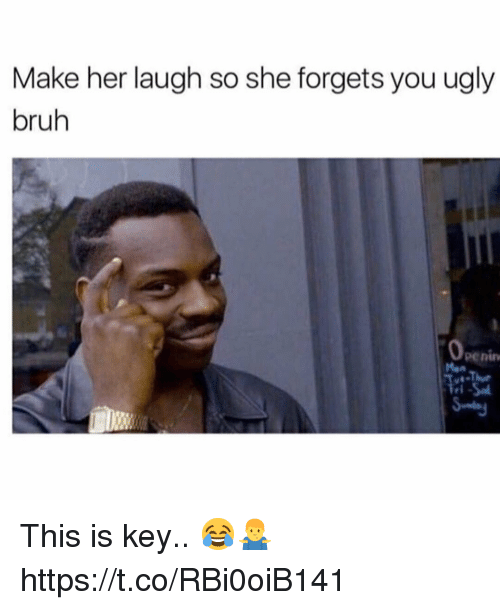 Bruh, Ugly, and Her: Make her laugh so she forgets you ugly  bruh  0  penin  Man  ri This is key.. 😂🤷‍♂️ https://t.co/RBi0oiB141