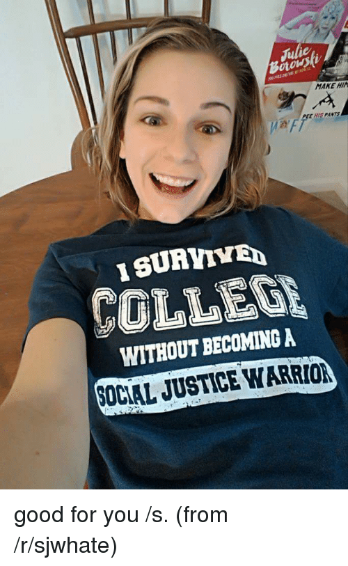Forwards From Reddit, Social Justice, and Social Justice Warrior: MAKE HIN  EEHISPANT  WITHOUT BECOMING A  SOCIAL JUSTICE WARRION good for you /s. (from /r/sjwhate)