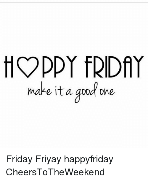 Make Ita Aood Ohe Friday Friyay Happyfriday Cheerstotheweekend Friday Meme On Me Me A combination of friday and yay!, typically to indicate excitement about said friday; make ita aood ohe friday friyay