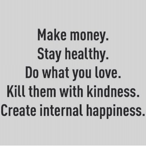 make money stay healthy do what you love kill them 16071020 make money stay healthy do what you love kill them with kindness