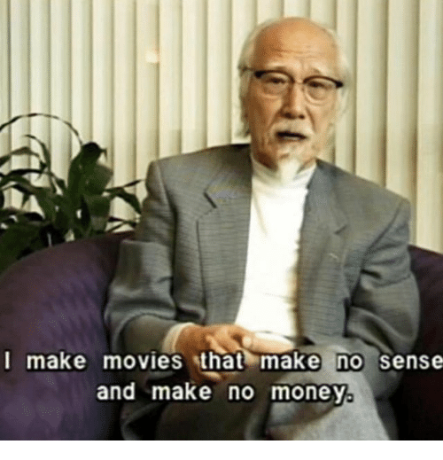 Money, Movies, and Make: make movies that make no sense  and make no money