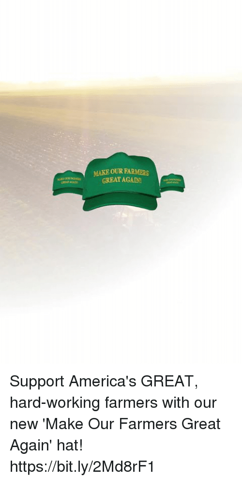 Working, Make, and New: MAKE OUR FARMERS  B AGREATAGAN Support America's GREAT, hard-working farmers with our new 'Make Our Farmers Great Again' hat! https://bit.ly/2Md8rF1