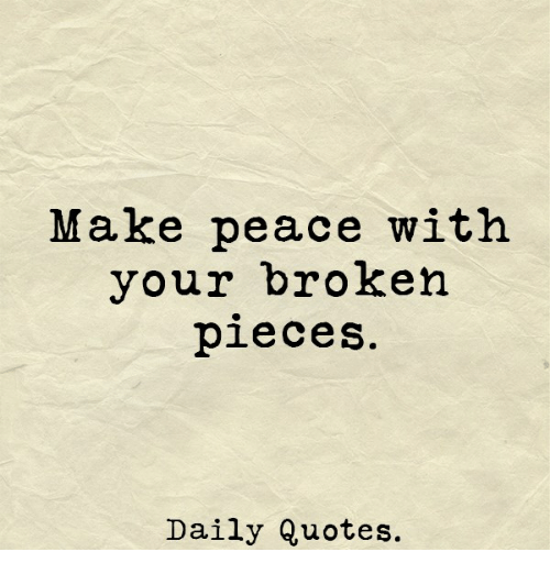 Daily Quotes Unique Make Peace With Your Broken PieceS Daily Quotes Quotes Meme On Meme