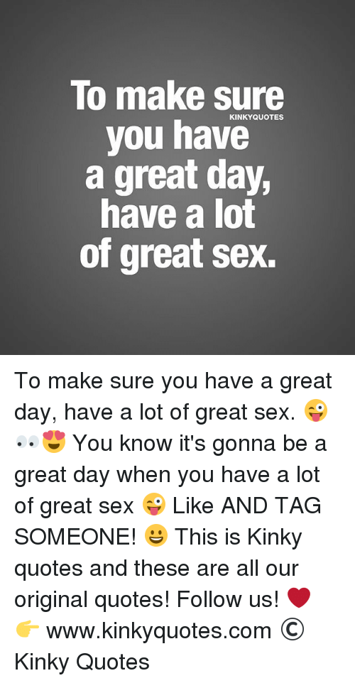 Make Sure Quotes You Have A Great Day Have A Lot Of Great Sex To