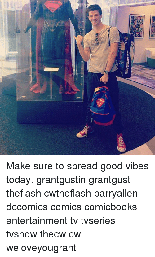Memes, Good, and Today: Make sure to spread good vibes today. grantgustin grantgust theflash cwtheflash barryallen dccomics comics comicbooks entertainment tv tvseries tvshow thecw cw weloveyougrant