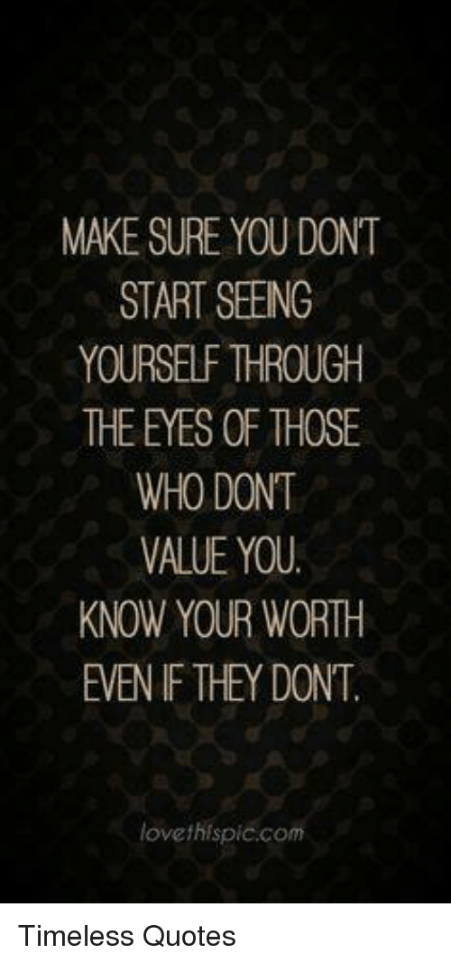 Make Sure You Dont Start Seeing Yourself Rough The Eyes Of Those Who