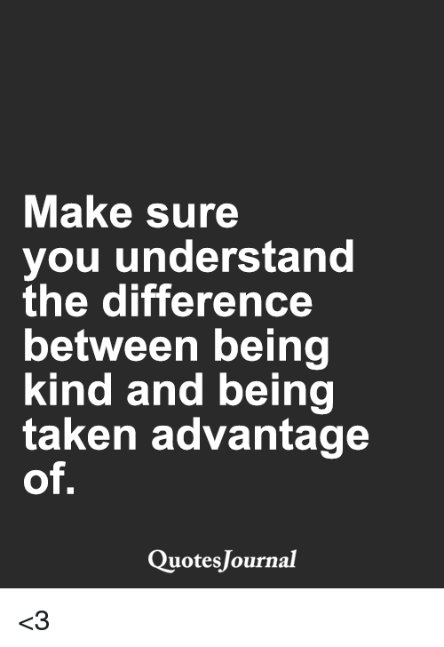 Make Sure You Understand The Difference Between Being Kind And Being