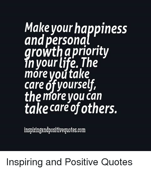Make Your Happiness And Persona Growth A Priority In Your Life The