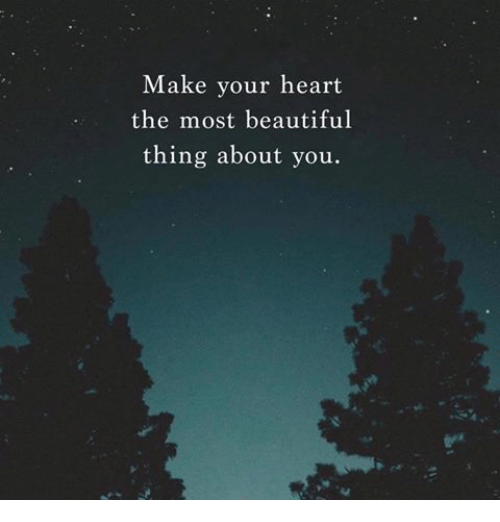 Beautiful, Memes, and Heart: Make your heart  the most beautiful  thing about you