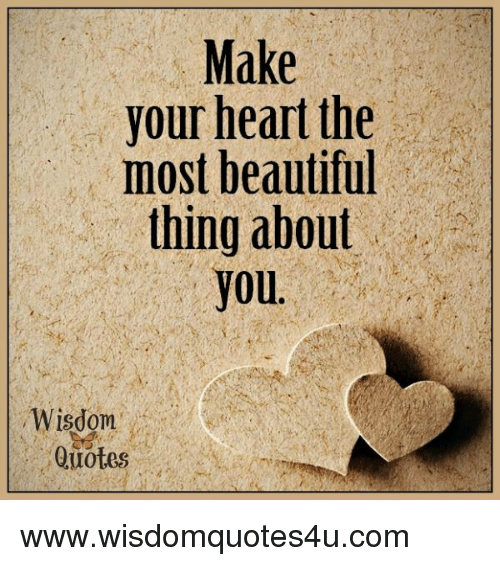 Make Your Heart The Most Beautiful Thing About You Wisdom Quotes