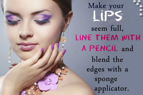 Sponge, Them, and Make: Make your  LiPS  seem full,  LINE THEM WİTH  A PENCIL and  blend the  edges with a  sponge  applicator