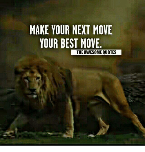Make Your Next Move Your Best Move The Awesome Quotes Best Meme On