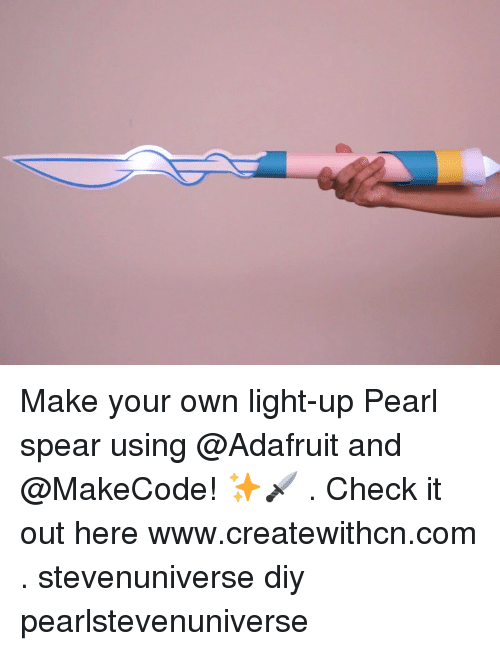 Memes, 🤖, and Com: Make your own light-up Pearl spear using @Adafruit and @MakeCode! ✨🗡 . Check it out here www.createwithcn.com . stevenuniverse diy pearlstevenuniverse