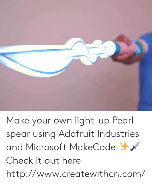 Memes, Microsoft, and Http: Make your own light-up Pearl spear using Adafruit Industries  and Microsoft MakeCode ✨🗡  Check it out here http://www.createwithcn.com/