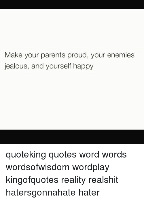 Make Your Parents Proud Your Enemies Jealous And Yourself Happy
