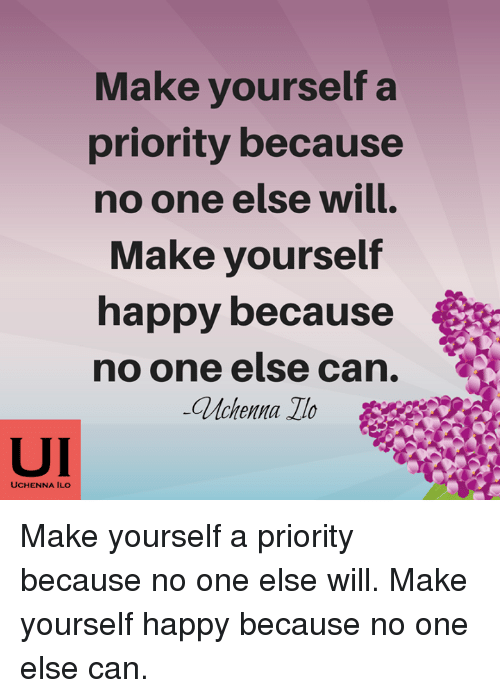 Make yourself a priority because no one else will make yourself memes happy and make yourself a priority because no one else will solutioingenieria Gallery