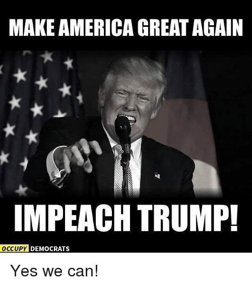 makeamerica great again impeach trump occupy democrats yes we can 14740248 25 best impeach trump memes thats memes, stunts memes, people in