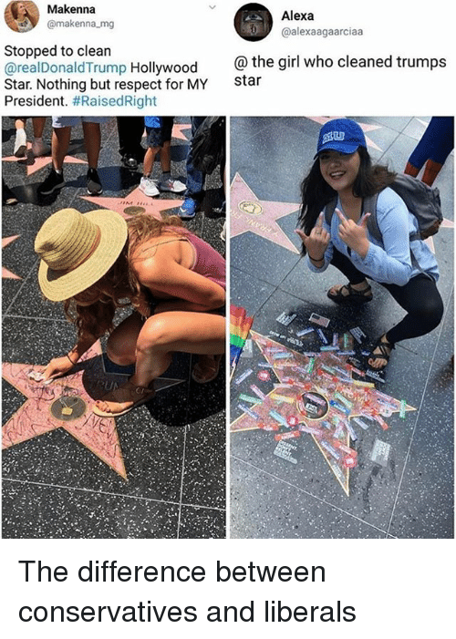 Memes, Respect, and Girl: Makenna  @makenna mg  Alexa  @alexaagaarciaa  Stopped to clean  @realDonaldTrump Hollywood  Star. Nothing but respect for MY  President. #RaisedRight  the girl who cleaned trumps  Star  LJ  ri The difference between conservatives and liberals