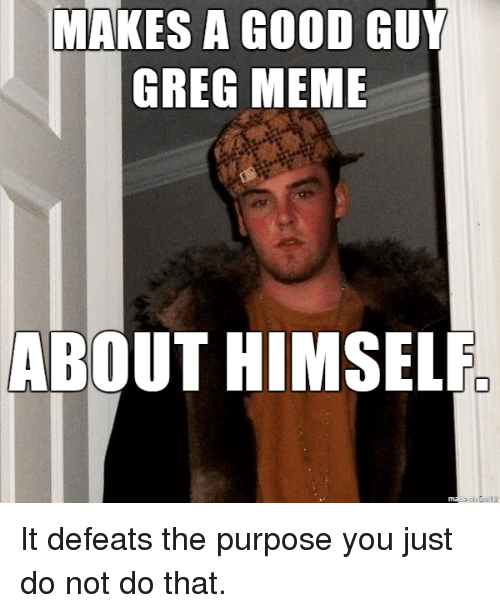makes a good guy greg meme about himself it defeats 19353166 ✅ 25 best memes about good guy greg meme good guy greg memes
