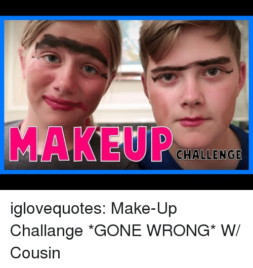 Makeup, Tumblr, and Blog: MAKEUP  CHALLENGE iglovequotes: Make-Up Challange *GONE WRONG* W/ Cousin