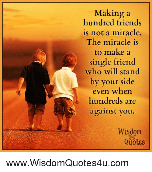 Making A Hundred Friends Is Not A Miracle The Miracle Is To Make A