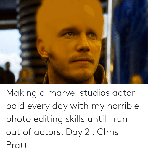 Chris Pratt, Marvel Comics, and Run: Making a marvel studios actor bald every day with my horrible photo editing skills until i run out of actors. Day 2 : Chris Pratt
