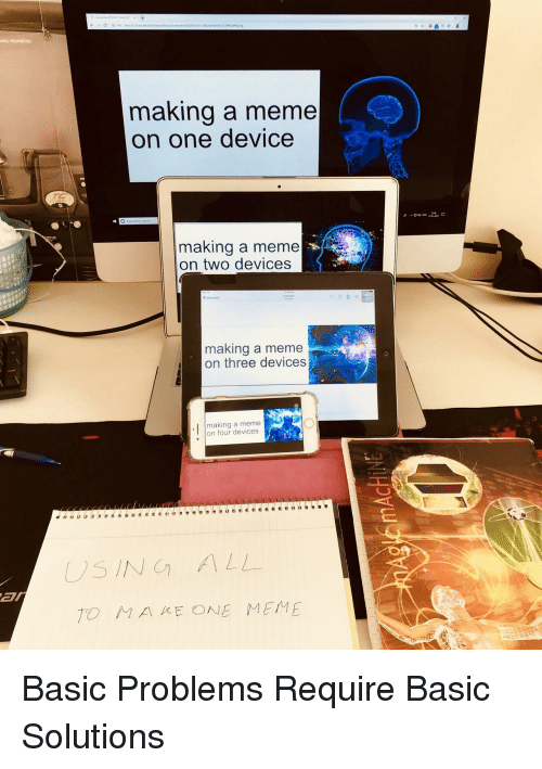 Meme, One, and Basic: making a meme  on one device  making a meme  on two devices  < womens  making a meme  on three devices  .I making a meme  on four devices  ST  DSING ALL  TO MA KE ONE MEME Basic Problems Require Basic Solutions