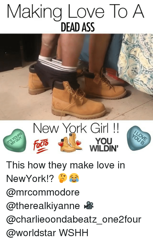 Ass, Love, and Memes: Making Love To A  DEAD ASS  New York Girl  fads  砥  YOU  WILDIN This how they make love in NewYork!? 🤔😂 @mrcommodore @therealkiyanne 🎥@charlieoondabeatz_one2four @worldstar WSHH