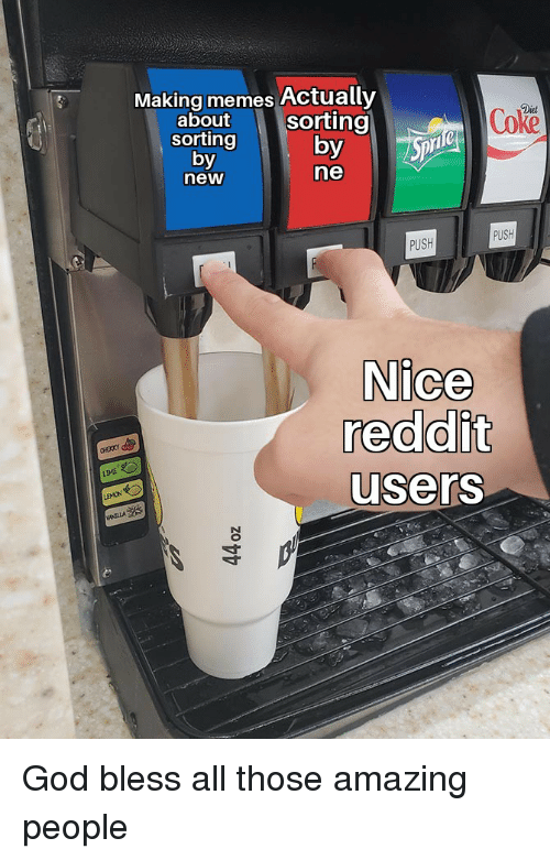 Making Memes Actually Bout Sorting Diet Coke Sorting by New by No