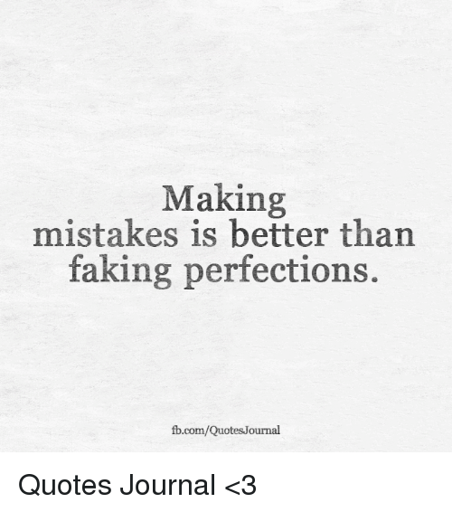 Making Mistakes Is Better Than Faking Perfections Com Quotes ...
