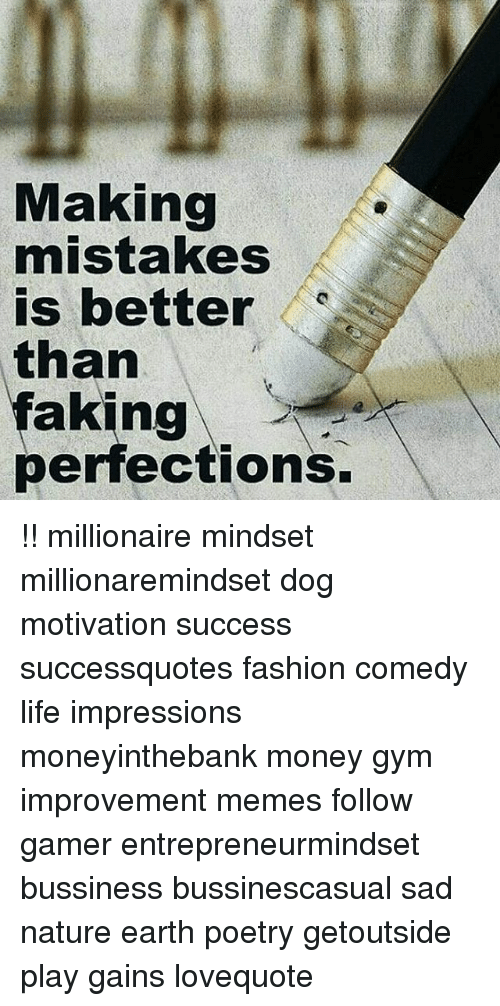 Fashion, Gym, and Life: Making  mistakes  is better  than  faking  perfections. !! millionaire mindset millionaremindset dog motivation success successquotes fashion comedy life impressions moneyinthebank money gym improvement memes follow gamer entrepreneurmindset bussiness bussinescasual sad nature earth poetry getoutside play gains lovequote