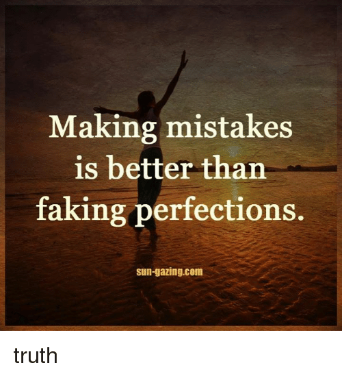 Making Mistakes Is Better Than Faking Perfections Sun