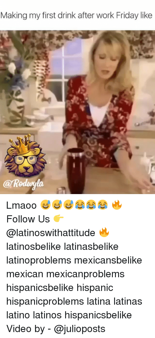 Friday, Latinos, and Memes: Making my first drink after work Friday like  a Rodu Lmaoo 😅😅😅😂😂😂 🔥 Follow Us 👉 @latinoswithattitude 🔥 latinosbelike latinasbelike latinoproblems mexicansbelike mexican mexicanproblems hispanicsbelike hispanic hispanicproblems latina latinas latino latinos hispanicsbelike Video by - @julioposts