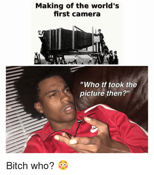 making of the worlds first camera who tf took the 7347091 ✅ 25 best memes about first camera picture first camera,Camera Meme
