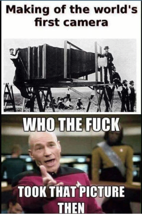 making of the worlds first camera who the fuck took 3369422 ✅ 25 best memes about first camera picture first camera,Camera Meme
