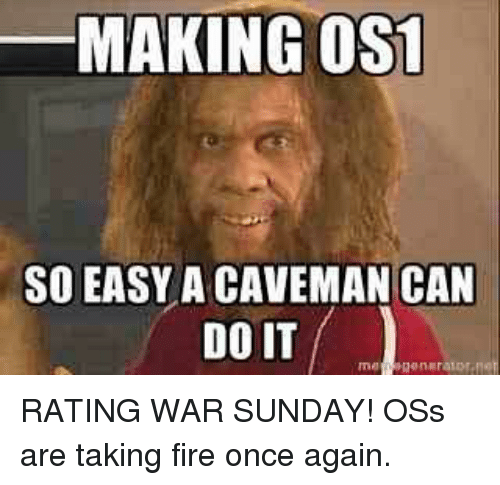 Making Os1 So Easy A Caveman Can Do It Rating War Sunday Oss Are