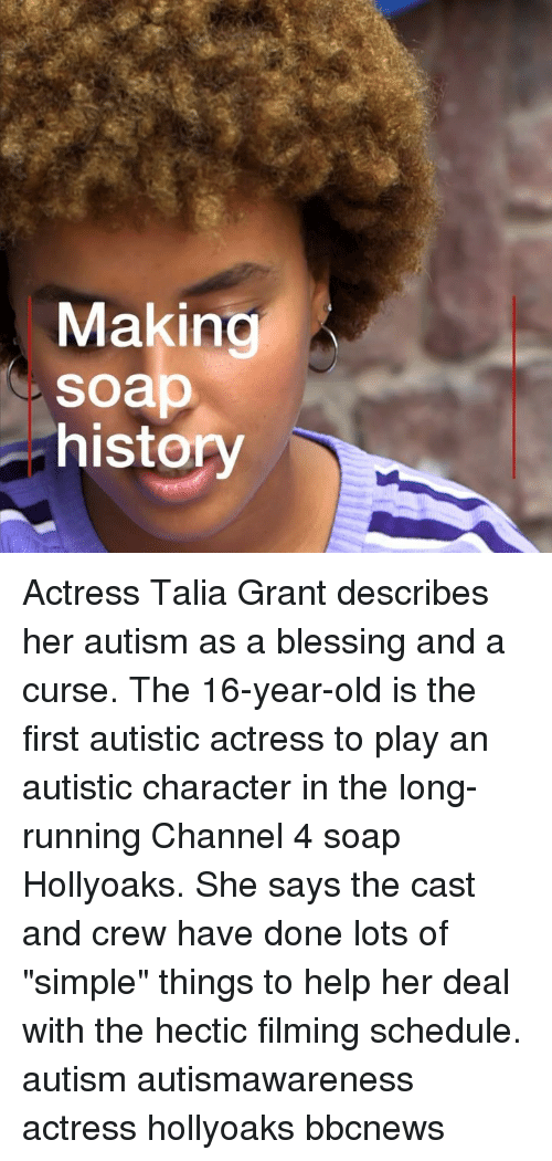 "Memes, Autism, and Help: Making  soap  history Actress Talia Grant describes her autism as a blessing and a curse. The 16-year-old is the first autistic actress to play an autistic character in the long-running Channel 4 soap Hollyoaks. She says the cast and crew have done lots of ""simple"" things to help her deal with the hectic filming schedule. autism autismawareness actress hollyoaks bbcnews"