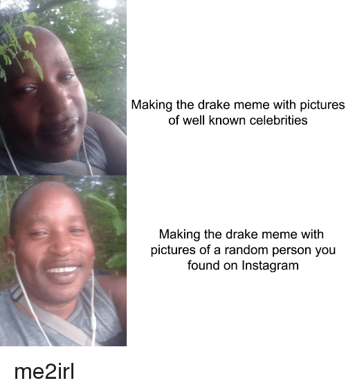 Drake, Instagram, and Meme: Making the drake meme with pictures  of well known celebrities  Making the drake meme with  pictures of a random person you  found on Instagram