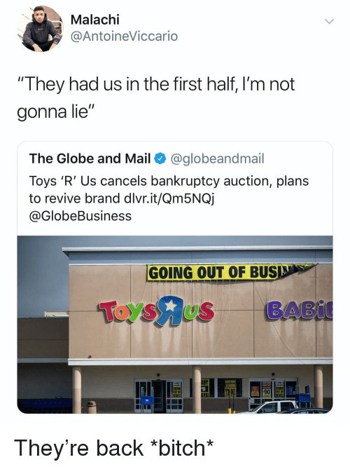 """Bitch, Toys R Us, and Bankruptcy: Malachi  @AntoineViccario  """"They had us in the first half, l'm not  gonna lie""""  The Globe and Mail @globeandmail  Toys 'R' Us cancels bankruptcy auction, plans  to revive brand dlvr.it/Qm5NQj  @GlobeBusiness  GOING OUT OF BUS  ENTIRE  STORE  Now  GOING  OUT OF  GOING  OUT 0 They're back *bitch*"""