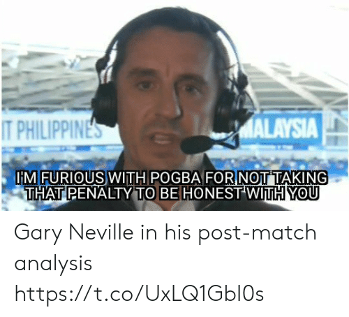 Memes, Malaysia, and Match: MALAYSIA  T PHILIPPINES  IMFURIOUS WITH POGBA FORNOTTAKING  THAT PENALTY TO BE HONEST WITH YOU Gary Neville in his post-match analysis https://t.co/UxLQ1GbI0s