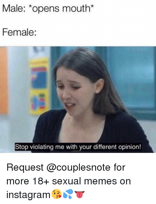 Instagram, Memes, and 🤖: Male: *opens mouth*  Female:  Stop violating me with your different opinion! Request @couplesnote for more 18+ sexual memes on instagram😘💦👅